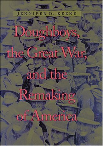 Doughboys, the Great War, and the Remaking of America   2001 edition cover