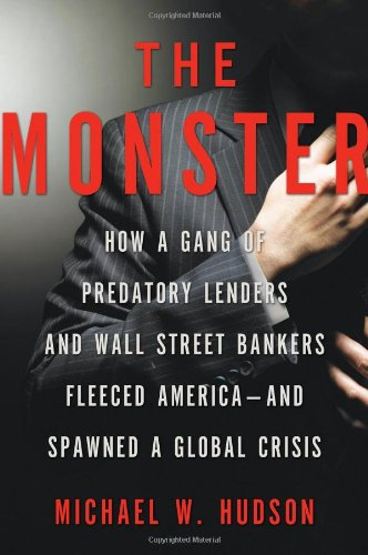 Monster How a Gang of Predatory Lenders and Wall Street Bankers Fleeced America - And Spawned a Global Crisis  2010 edition cover