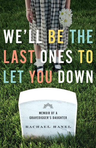 We'll Be the Last Ones to Let You Down Memoir of a Gravedigger's Daughter  2013 edition cover