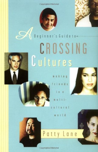 Beginner's Guide to Crossing Cultures Making Friends in a Multicultural World  2002 edition cover