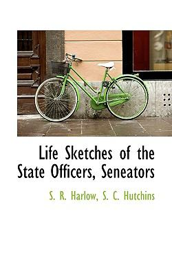 Life Sketches of the State Officers, Seneators  N/A edition cover
