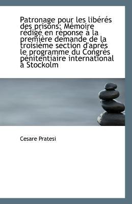 Patronage Pour les Libérés des Prisons : Mémoire rédigé en réponse à la première demande de la Troisi N/A 9781113330468 Front Cover