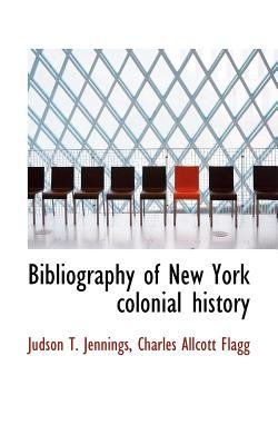 Bibliography of New York Colonial History N/A 9781113624468 Front Cover
