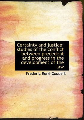 Certainty and Justice; Studies of the Conflict Between Precedent and Progress in the Development Of  N/A 9781115240468 Front Cover