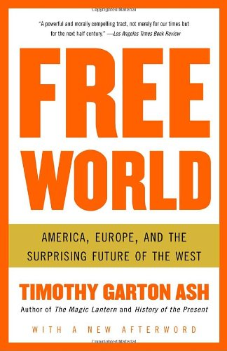 Free World America, Europe, and the Surprising Future of the West  2005 9781400076468 Front Cover