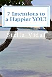 7 Intentions to a Happier You!  N/A 9781483981468 Front Cover