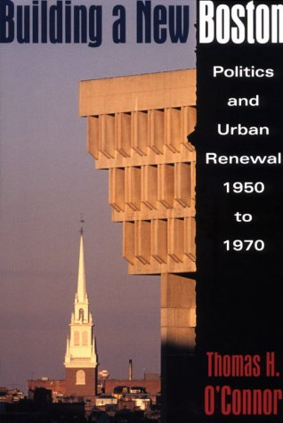 Building a New Boston Politics and Urban Renewal, 1950 to 1970  2011 edition cover