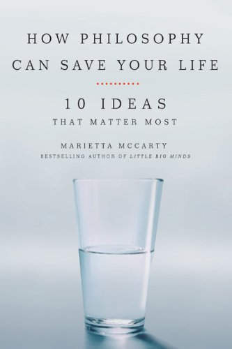 How Philosophy Can Save Your Life 10 Ideas That Matter Most  2009 9781585427468 Front Cover
