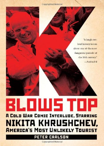 K Blows Top A Cold War Comic Interlude, Starring Nikita Khrushchev, America's Most Unlikely Tourist N/A edition cover