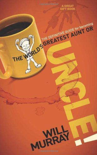 Uncle The Definitive Guide for Becoming the World?s Greatest Aunt or Uncle N/A 9781600379468 Front Cover