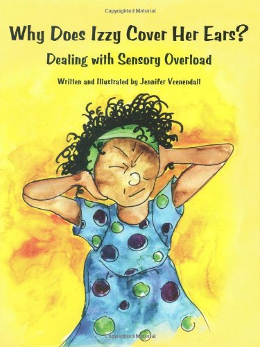 Why Does Izzy Cover Her Ears? Dealing with Sensory Overload   2009 edition cover
