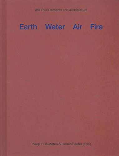 Earth, Water, Air, Fire The Four Elements and Architecture  2014 9781940291468 Front Cover