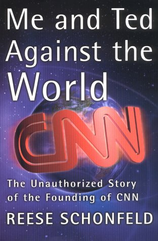 Me and Ted Against the World The Unauthorized Story of the Founding of CNN  2001 9780060197469 Front Cover