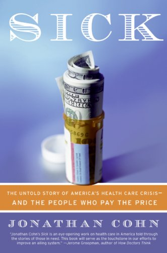 Sick The Untold Story of America's Health Care Crisis---And the People Who Pay the Price N/A edition cover