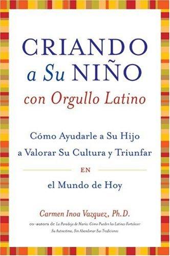 Criando a Su Nino con Orgullo Latino Como Ayudarle a Su Hijo a Valorar Su Cultura y Triunfar en el Mundo de Hoy N/A 9780060593469 Front Cover