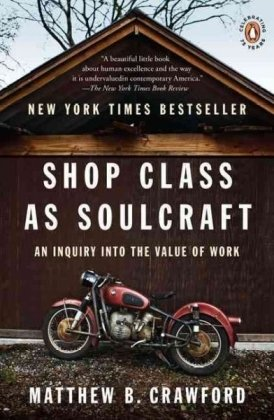 Shop Class As Soulcraft An Inquiry into the Value of Work  2010 9780143117469 Front Cover