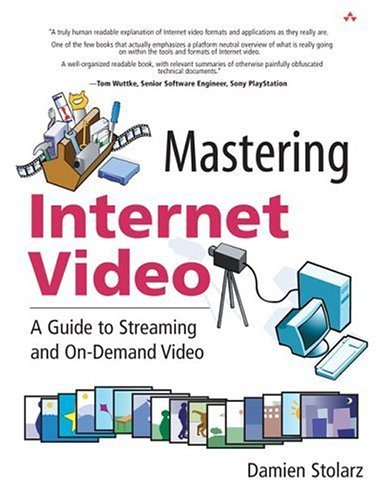 Mastering Internet Video A Guide to Streaming and On-Demand Video  2005 edition cover