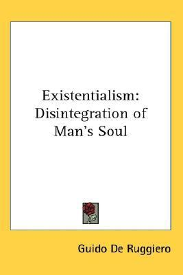Existentialism : Disintegration of Man's Soul N/A edition cover