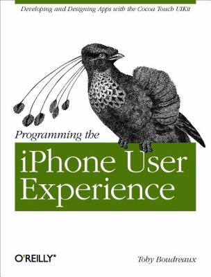 Programming the iPhone User Experience Developing and Designing Cocoa Touch Applications  2009 9780596155469 Front Cover