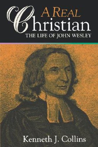 Real Christian The Life of John Wesley  1999 edition cover