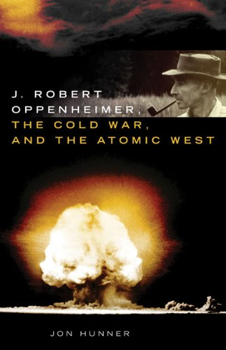 J. Robert Oppenheimer, the Cold War, and the Atomic West   2009 edition cover