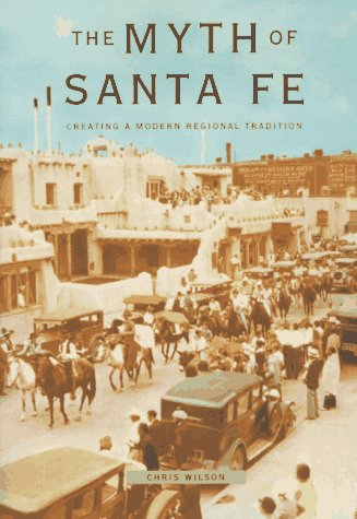 Myth of Santa Fe Creating a Modern Regional Tradition  1997 9780826317469 Front Cover