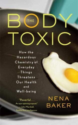 Body Toxic How the Hazardous Chemistry of Everyday Things Threatens Our Health and Well-Being  2009 edition cover