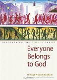 Everyone Belongs to God Discovering the Hidden Christ  2015 9780874866469 Front Cover