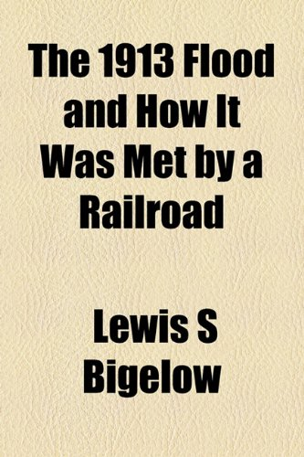 1913 Flood and How It Was Met by a Railroad  2010 edition cover
