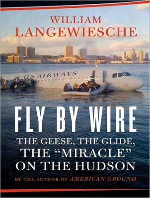 "Fly by Wire: The Geese, the Glide, the ""Miracle"" on the Hudson  2009 9781400165469 Front Cover"