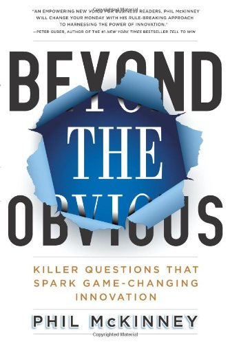 Beyond the Obvious How Killer Questions Lead to Breakthrough Innovation  2012 9781401324469 Front Cover