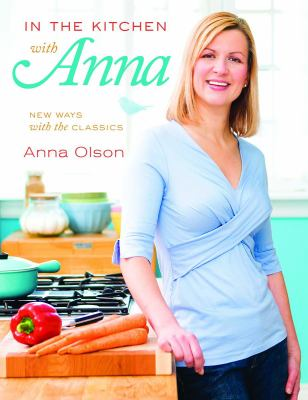 In the Kitchen with Anna New Ways with the Classics  2008 9781552859469 Front Cover
