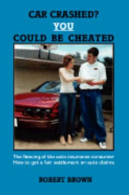 Car Crashed? You Could Be Cheated   2007 9781553696469 Front Cover