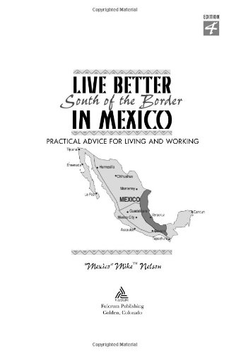 Live Better South of the Border in Mexico Practical Advice for Living and Working 4th 2005 9781555915469 Front Cover