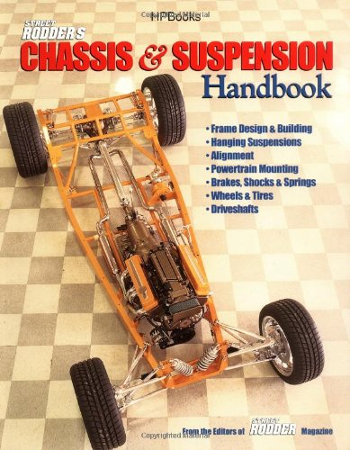 Street Rodder's Chassis and Suspension Handbook Frame Design and Building, Hanging Suspension, Alignment, Powertrain Mounting, Brakes, Shocks and Springs, Wheels and Tires and Driveshafts  2000 9781557883469 Front Cover