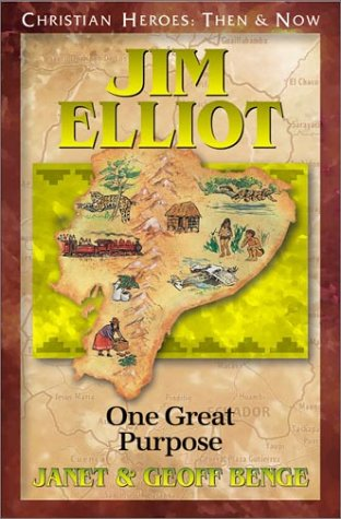 Christian Heroes - Then and Now - Jim Elliot : One Great Purpose N/A edition cover