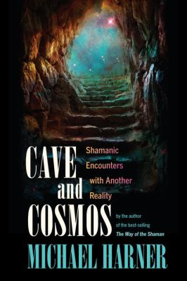 Cave and Cosmos Shamanic Encounters with Another Reality  2013 edition cover