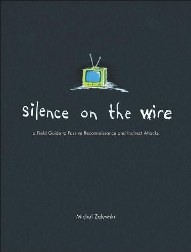 Silence on the Wire A Field Guide to Passive Reconnaissance and Indirect Attacks  2004 edition cover