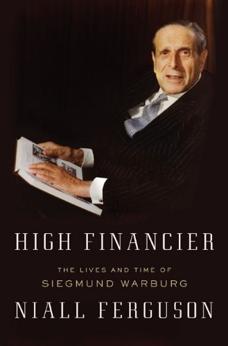 High Financier The Lives and Time of Siegmund Warburg  2010 9781594202469 Front Cover