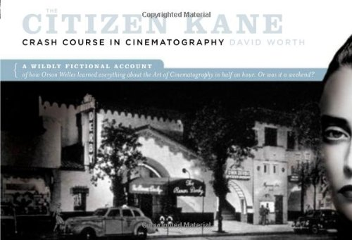 Citizen Kane Crash Course in Cinematography A Wildly Fictional Account of How Orson Welles Learned Everything About the Art of Cinematography in Half an Hour. Or, Was It a Weekend?  2008 9781932907469 Front Cover
