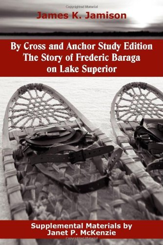 By Cross and Anchor Study Edition The Story of Frederic Baraga on Lake Superior  2012 9781934185469 Front Cover