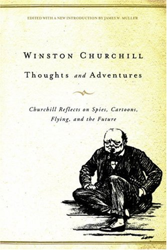 Thoughts and Adventures Churchill Reflects on Spies, Cartoons, Flying, and the Future  2009 edition cover