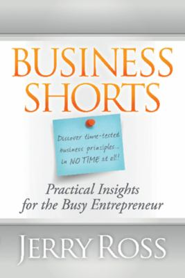 Business Shorts Practical Insights for the Busy Entrepreneur  2012 9781935245469 Front Cover
