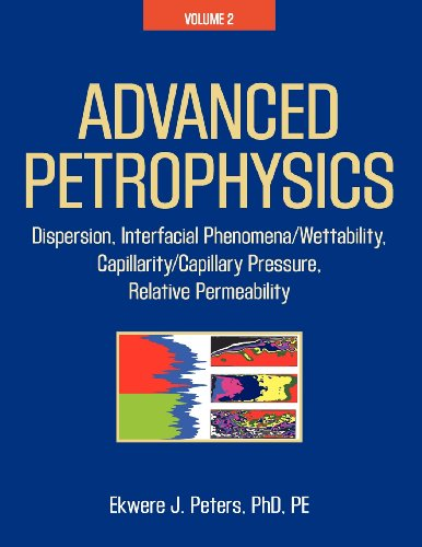 Advanced Petrophysics Volume 2: Dispersion, Interfacial Phenomena/Wettability, Capillarity/Capillary Pressure, Relative Permeability N/A 9781936909469 Front Cover