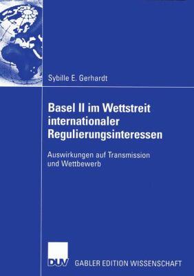 Basel II Im Wettstreit Internationaler Regulierungsinteressen Auswirkungen Auf Transmission und Wettbewerb  2005 9783835000469 Front Cover