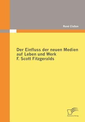 Einfluss der Neuen Medien Auf Leben und Werk F Scott Fitzgeralds   2009 9783836681469 Front Cover