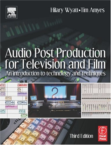 Audio Post Production for Television and Film An Introduction to Technology and Techniques 3rd 2004 (Revised) edition cover