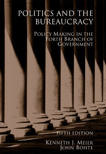 Politics and the Bureaucracy Policymaking in the Fourth Branch of Government 5th 2007 (Revised) edition cover