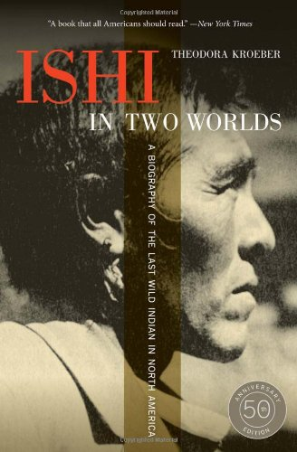 Ishi in Two Worlds A Biography of the Last Wild Indian in North America 50th 2011 (Anniversary) edition cover