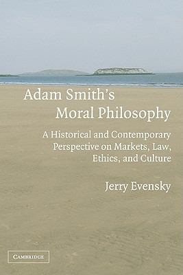 Adam Smith's Moral Philosophy A Historical and Contemporary Perspective on Markets, Law, Ethics, and Culture  2005 9780521852470 Front Cover